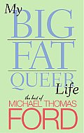 My Big Fat Queer Life The Best of Michael Thomas Ford