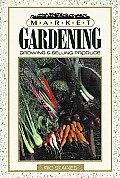 Market Gardening Growing & Selling Produ