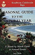 Seasonal Guide to the Natural Year Southern California Baja A Month by Month Guide to Natural Events