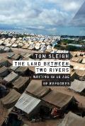 Land Between Two Rivers Writing in an Age of Refugees
