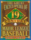Great Encyclopedia Of 19th Century Major League Baseball