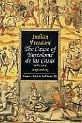 Indian Freedom: The Cause of Bartolomz de Las Casas