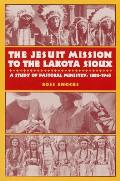 The Jesuit Mission to the Lakota Sioux: A Study of Pastoral Ministry, 1886-1945