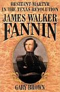 James Walker Fannin Hesitant Martyr in the Texas Revolution
