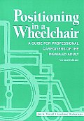 Positioning in a Wheelchair A Guide for Professional Caregivers of the Disabled Adult