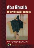 Abu Ghraib The Politics Of Torture
