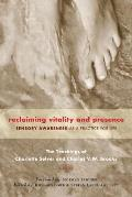 Reclaiming Vitality & Presence Sensory Awareness as a Practice for Life