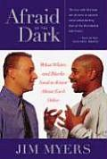 Afraid of the Dark What Whites & Blacks Need to Know about Each Other
