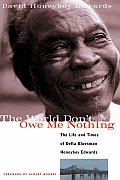 World Dont Owe Me Nothing The Life & Times of Delta Bluesman Honeyboy Edwards
