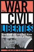 War on Civil Liberties How Bush & Ashcroft Have Dismantled the Bill of Rights