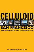 Celluloid San Francisco Film Lovers Guide To Bay Area Movie Locations