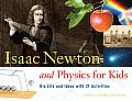 Isaac Newton & Physics for Kids His Life & Ideas with 21 Activities