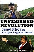 Unfinished Revolution: Daniel Ortega and Nicaragua's Struggle for Liberation