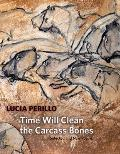 Time Will Heal the Carcass Bones Selected & New Poems