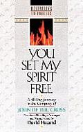 You Set My Spirit Free A 40 Day Journey in the Company of John of the Cross
