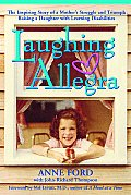 Laughing Allegra The Inspiring Story of a Mothers Struggle & Triumph Raising a Daughter with Learning Disabilities
