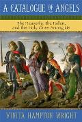 A Catalogue of Angels: The Heavenly, the Fallen, and the Holy Ones Among Us