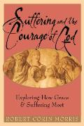 Suffering and the Courage of God: Exploring How Grace & Suffering Meet