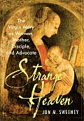 Strange Heaven The Virgin Mary as Woman Mother Disciple & Advocate
