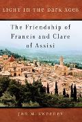 Light in the Dark Ages The Friendship of Francis & Clare of Assisi