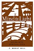 Mind the Light Learning to See with Spiritual Eyes