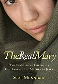 Real Mary Why Evangelical Christians Can Embrace the Mother of Jesus