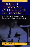 Project Planning Scheduling & Control a Hands On Guide to Bringing Projects in on Time & on Budget Revised Edition