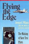 Flying the Edge The Making of Navy Test Pilots