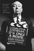 Its Only a Movie Alfred Hitchcock A Personal Biography