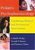 Pediatric Psychopharmacology Combining Medical & Psychosocial Interventions