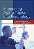 Integrating Aging Topics Into Psychology: A Practical Guide for Teaching Undergraduates