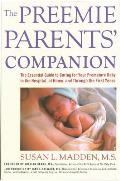 Preemie Parents Companion The Essential Guide to Caring for Your Premature Baby in the Hospital at Home & Through the First Years