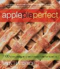Apple Pie Perfect 100 Delicious & Decidedly Different Recipes for Americas Favorite Pie