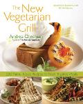New Vegetarian Grill 250 Flame Kissed Recipes for Fresh Inspired Meals