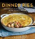 Dinner Pies From Shepards Pie & Cottage Pie to Tarts Turnovers Quiches Hand Pies & More with 100 Delectable & Foolproof Recipes