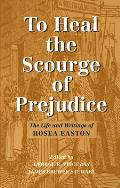 To Heal the Scourge of Prejudice: The Life and Writings of Hosea Easton