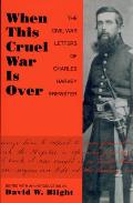 When This Cruel War Is Over: The Civil War Letters of Charles Harvey Brewster