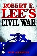 Robert E Lees Civil War