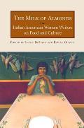 Milk of Almonds Italian American Women Writers on Food & Culture