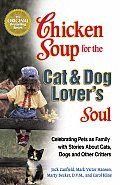 Chicken Soup for the Cat & Dog Lovers Soul Celebrating Pets as Family with Stories about Cats Dogs & Other Critters