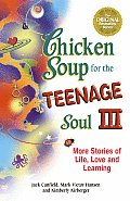 Chicken Soup for the Teenage Soul III More Stories of Life Love & Learning