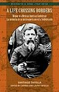 Life Crossing Borders Memoir Of A Mexican American Confederate Las Memorias De Un Mexicoamericano En La Confederacin