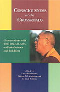 Consciousness at the Crossroads Conversations with the Dalai Lama on Brainscience & Buddhism