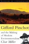 Gifford Pinchot & the Making of Modern Environmentalism