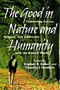 Good in Nature & Humanity Connecting Science Religion & Spirituality with the Natural World