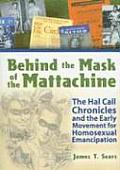 Behind the Mask of the Mattachine The Hal Call Chronicles & the Early Movement for Homosexual Emancipation