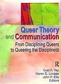 Queer Theory & Communication From Disciplining Queers to Queering the Disciplines