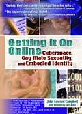 Getting It on Online Cyberspace Gay Male Sexuality & Embodied Identity