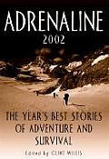 Adrenaline 2002 The Years Best Stories of Adventure & Survival