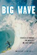 Big Wave Stories of Riding the Worlds Wildest Water